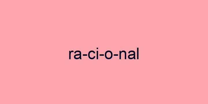 Separação silábica da palavra Racional: Ra-ci-o-nal