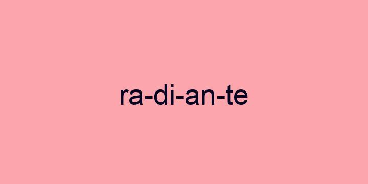 Separação silábica da palavra Radiante: Ra-di-an-te