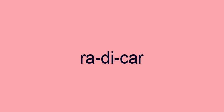 Separação silábica da palavra Radicar: Ra-di-car
