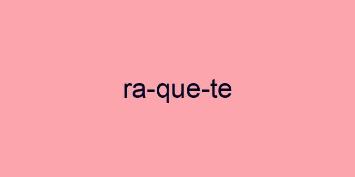 Separação silábica da palavra Raquete: Ra-que-te