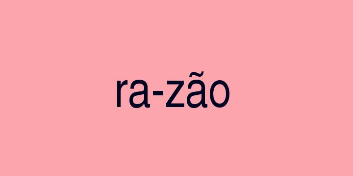 Separação silábica da palavra Razão: Ra-zão