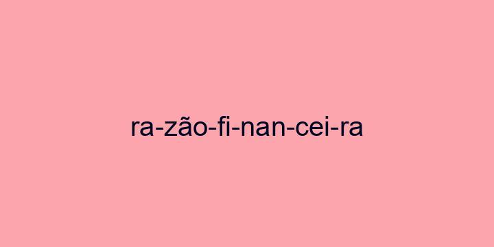 Separação silábica da palavra Razão financeira: Ra-zão-fi-nan-cei-ra