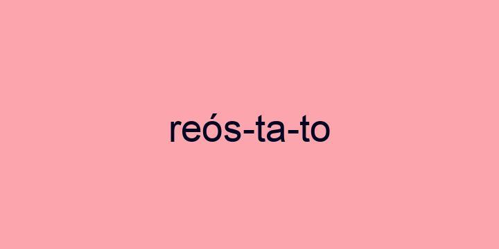 Separação silábica da palavra Reóstato: Reós-ta-to