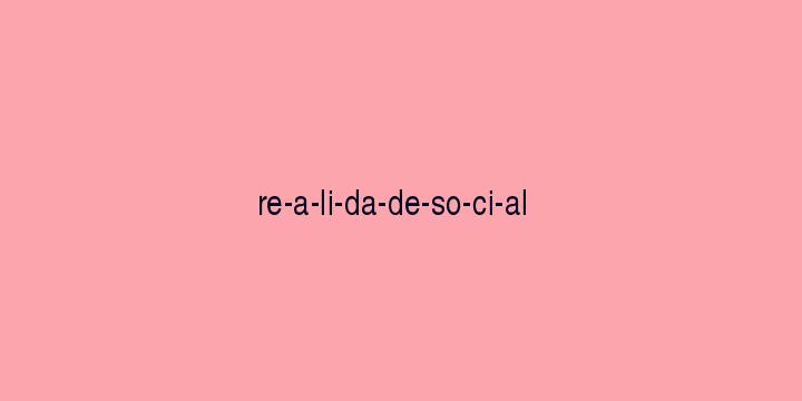 Separação silábica da palavra Realidade social: Re-a-li-da-de-so-ci-al