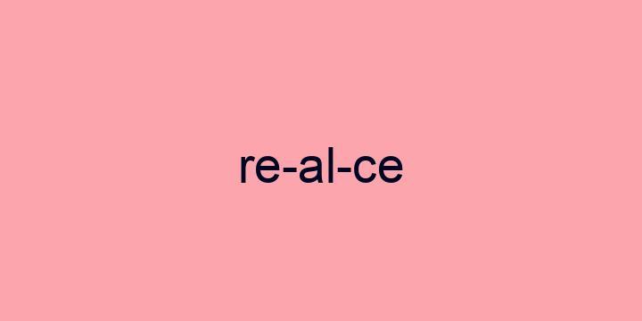 Separação silábica da palavra Realce: Re-al-ce