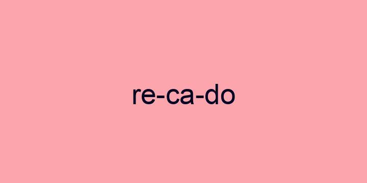 Separação silábica da palavra Recado: Re-ca-do
