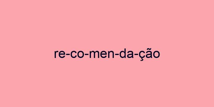 Separação silábica da palavra Recomendação: Re-co-men-da-ção