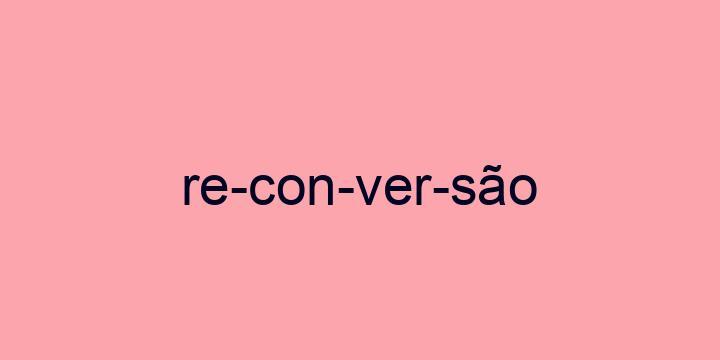 Separação silábica da palavra Reconversão: Re-con-ver-são
