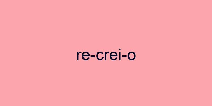 Separação silábica da palavra Recreio: Re-crei-o