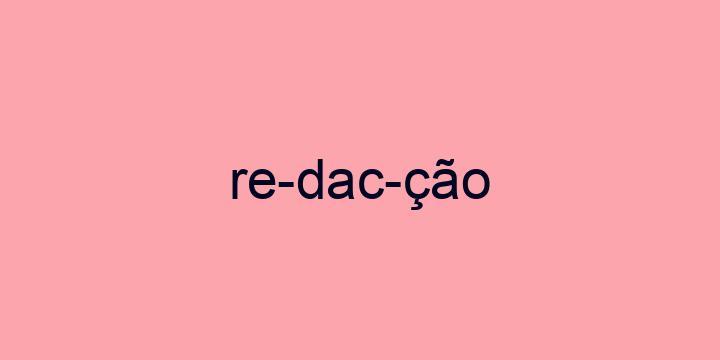 Separação silábica da palavra Redacção: Re-dac-ção