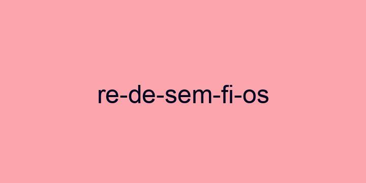 Separação silábica da palavra Rede sem fios: Re-de-sem-fi-os