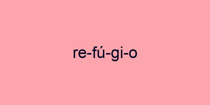 Separação silábica da palavra Refúgio: Re-fú-gi-o