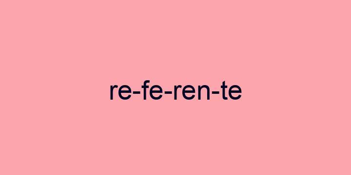 Separação silábica da palavra Referente: Re-fe-ren-te