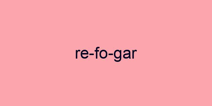 Separação silábica da palavra Refogar: Re-fo-gar