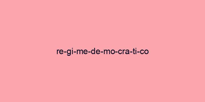 Separação silábica da palavra Regime democratico: Re-gi-me-de-mo-cra-ti-co