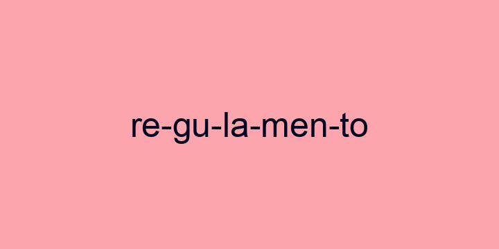 Separação silábica da palavra Regulamento: Re-gu-la-men-to