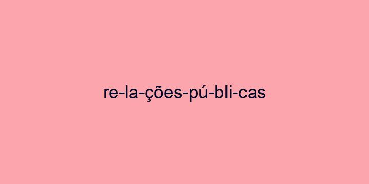 Separação silábica da palavra Relações públicas: Re-la-ções-pú-bli-cas