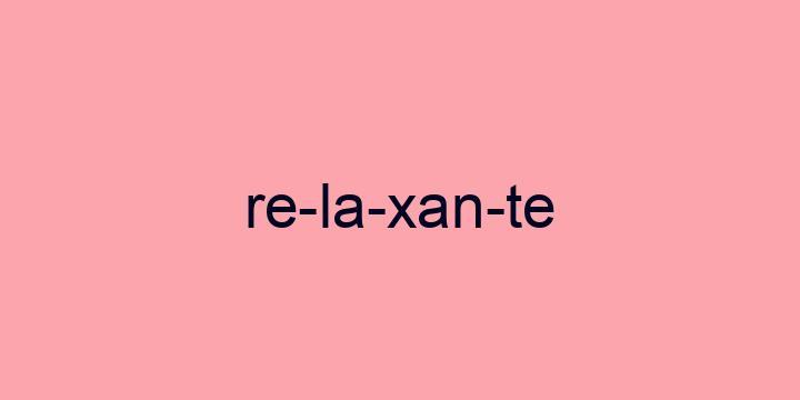 Separação silábica da palavra Relaxante: Re-la-xan-te