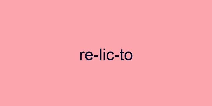 Separação silábica da palavra Relicto: Re-lic-to