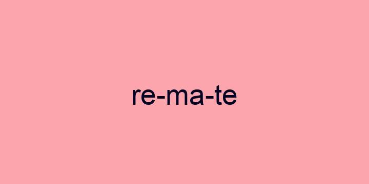 Separação silábica da palavra Remate: Re-ma-te