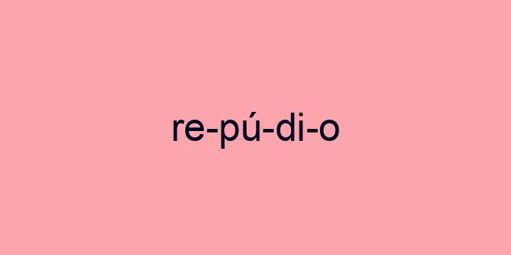 Separação silábica da palavra Repúdio: Re-pú-di-o
