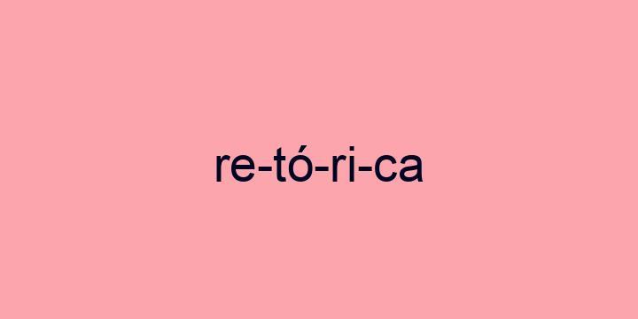 Separação silábica da palavra Retórica: Re-tó-ri-ca