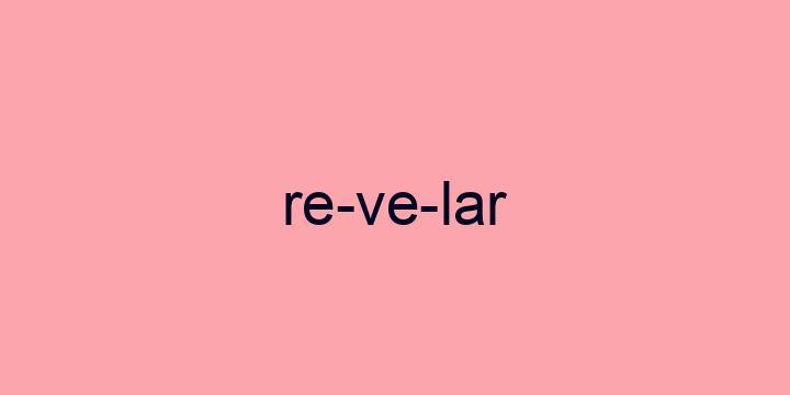 Separação silábica da palavra Revelar: Re-ve-lar