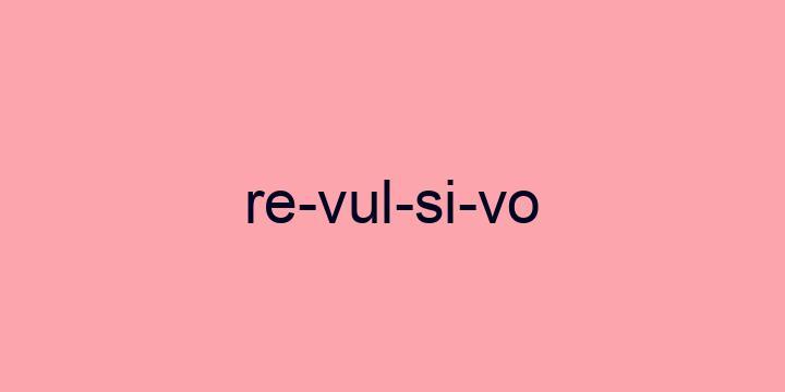 Separação silábica da palavra Revulsivo: Re-vul-si-vo
