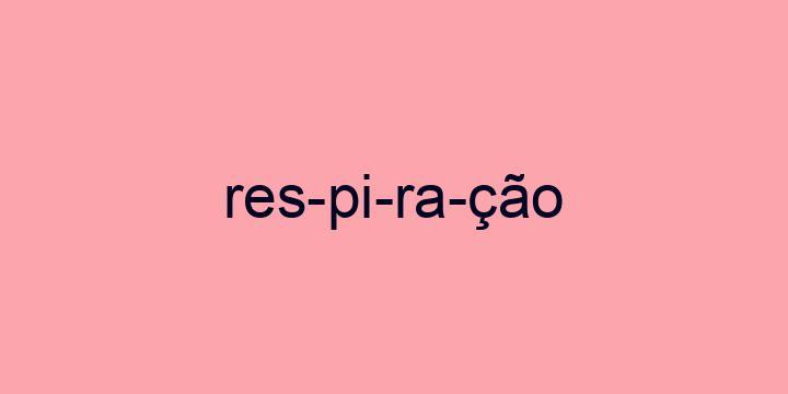 Separação silábica da palavra Respiração: Res-pi-ra-ção