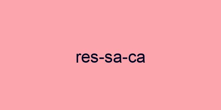 Separação silábica da palavra Ressaca: Res-sa-ca