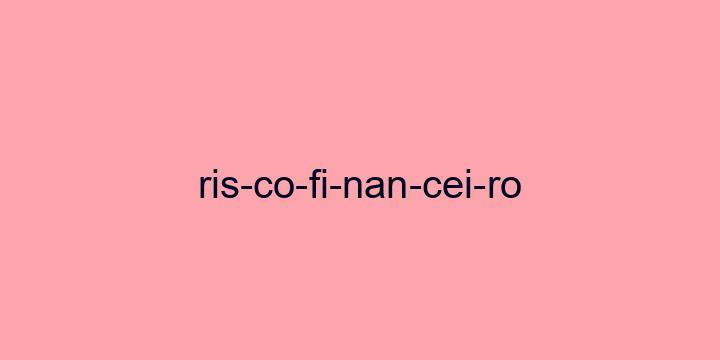 Separação silábica da palavra Risco financeiro: Ris-co-fi-nan-cei-ro