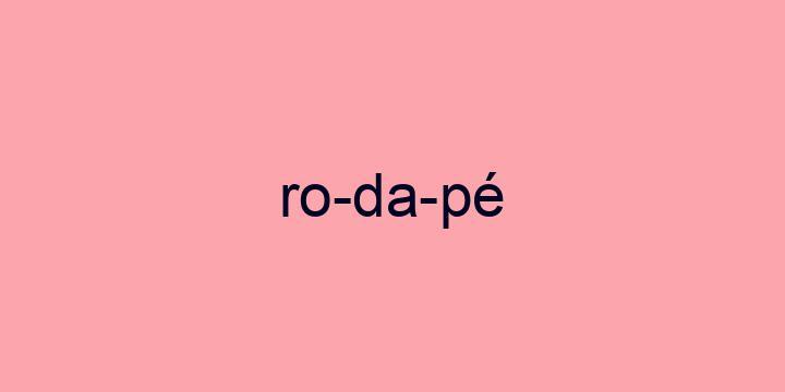 Separação silábica da palavra Rodapé: Ro-da-pé