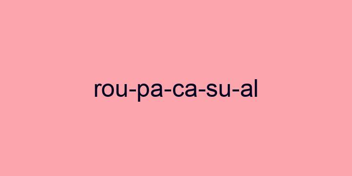 Separação silábica da palavra Roupa casual: Rou-pa-ca-su-al