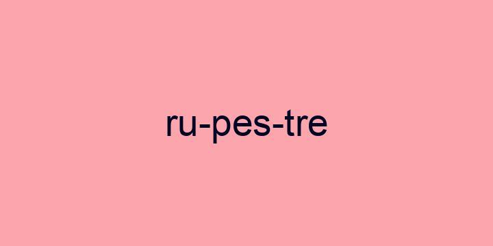 Separação silábica da palavra Rupestre: Ru-pes-tre