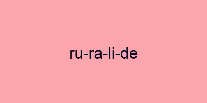 Separação silábica da palavra Ruralide: Ru-ra-li-de