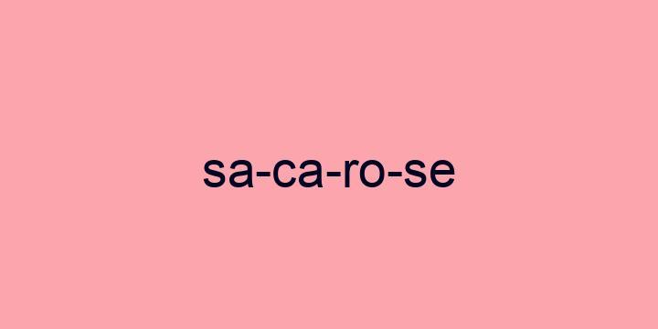 Separação silábica da palavra Sacarose: Sa-ca-ro-se