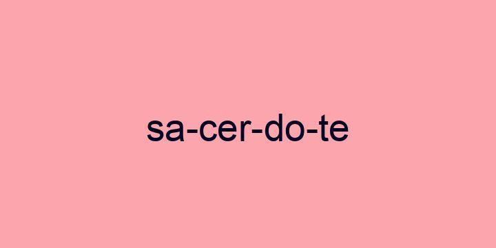 Separação silábica da palavra Sacerdote: Sa-cer-do-te