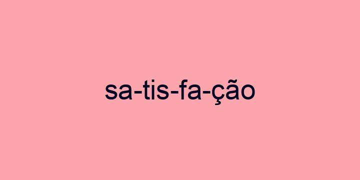 Separação silábica da palavra Satisfação: Sa-tis-fa-ção
