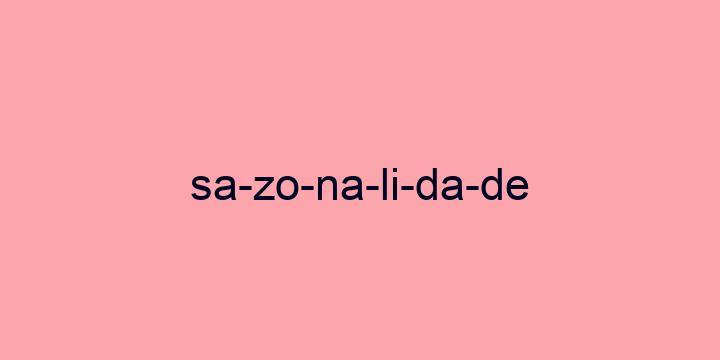 Separação silábica da palavra Sazonalidade: Sa-zo-na-li-da-de