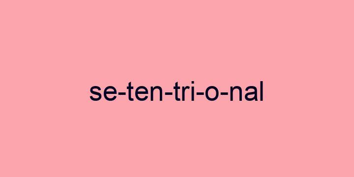 Separação silábica da palavra Setentrional: Se-ten-tri-o-nal