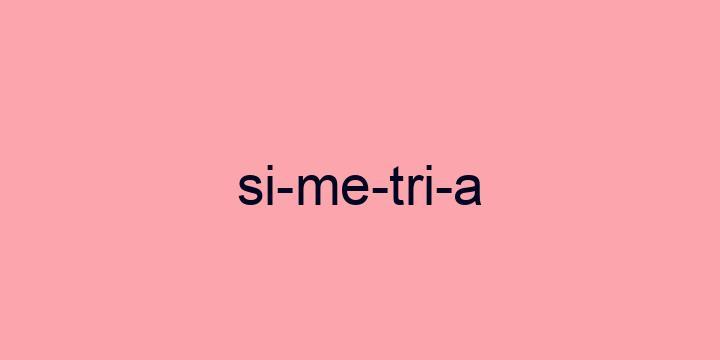 Separação silábica da palavra Simetria: Si-me-tri-a