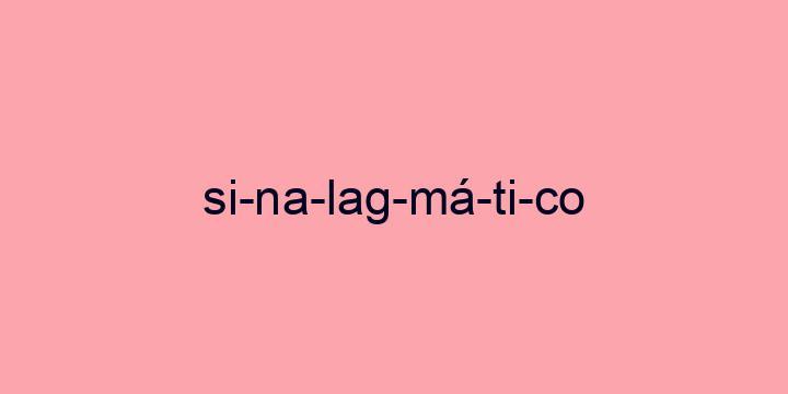 Separação silábica da palavra Sinalagmático: Si-na-lag-má-ti-co