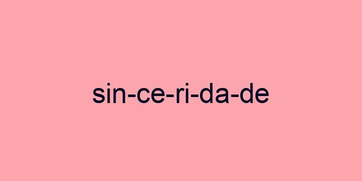 Separação silábica da palavra Sinceridade: Sin-ce-ri-da-de