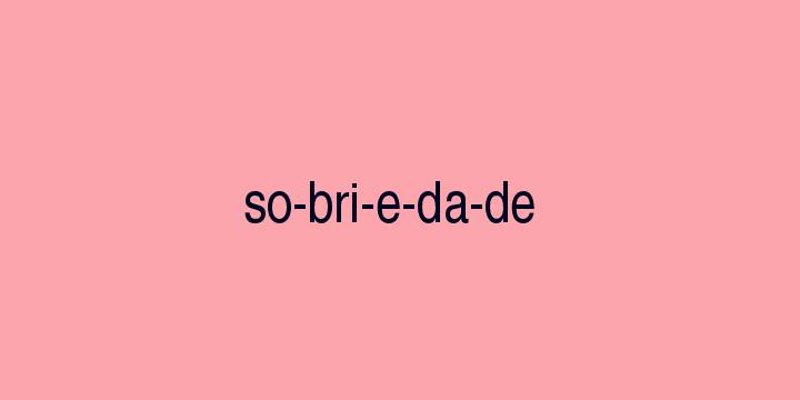 Separação silábica da palavra Sobriedade: So-bri-e-da-de