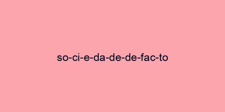 Separação silábica da palavra Sociedade de facto: So-ci-e-da-de-de-fac-to