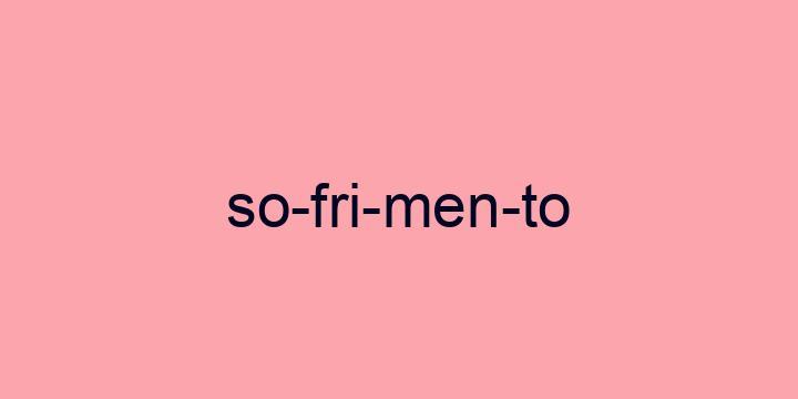 Separação silábica da palavra Sofrimento: So-fri-men-to
