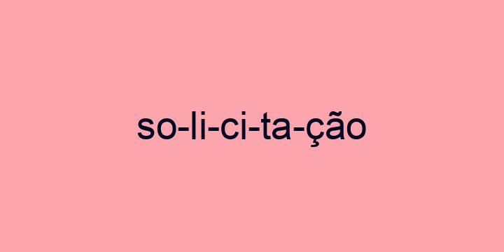 Separação silábica da palavra Solicitação: So-li-ci-ta-ção
