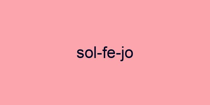 Separação silábica da palavra Solfejo: Sol-fe-jo