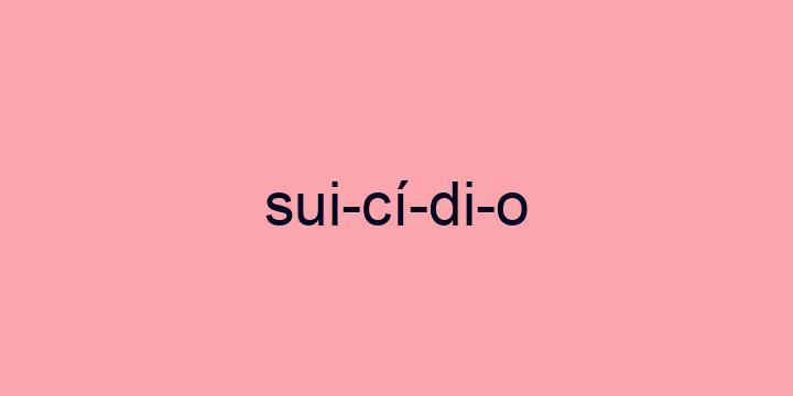 Separação silábica da palavra Suicídio: Sui-cí-di-o