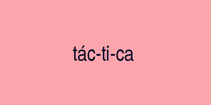 Separação silábica da palavra Táctica: Tác-ti-ca